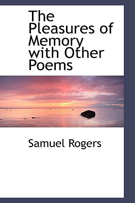 The Pleasures of Memory with Other Poems - Rogers, Samuel