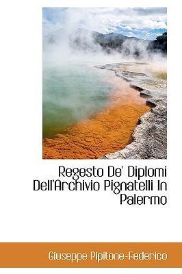 Regesto de' Diplomi Dell'archivio Pignatelli in Palermo - Pipitone-Federico, Giuseppe