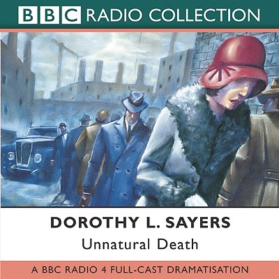 Unnatural Death: BBC Radio 4 Full-cast Dramatisation - Sayers, Dorothy L., and Miller, Chris, and Carmichael, Ian (Performed by)