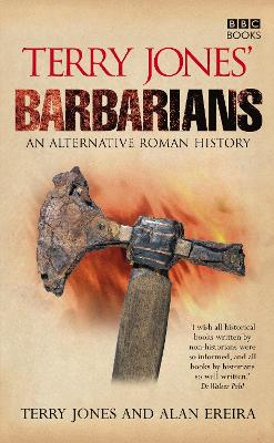 Terry Jones' Barbarians: An Alternative Roman History - Jones, Terry, and Ereira, Alan