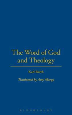 The Word of God and Theology - Barth, Karl, and McCormack, Bruce (Editor), and Marga, Amy (Translated by)