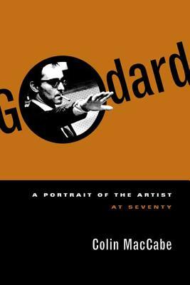 Godard: A Portrait of the Artist at Seventy - Maccabe, Colin