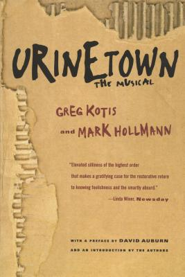 Urinetown: The Musical - Kotis, Greg (Introduction by), and Hollmann, Mark (Introduction by), and Hollman, Mark