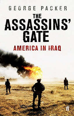 The Assassins' Gate: America in Iraq - Packer, George