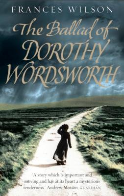 The Ballad of Dorothy Wordsworth - Wilson, Frances