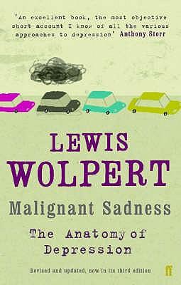 Malignant Sadness: The Anatomy of Depression - Wolpert, Lewis