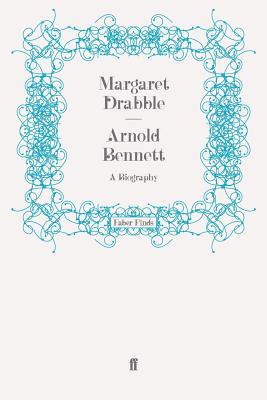 Arnold Bennett: A Biography - Drabble, Margaret