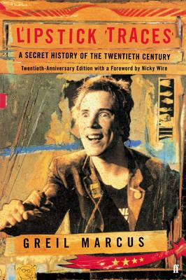 Lipstick Traces: A Secret History of the Twentieth Century - Marcus, Greil
