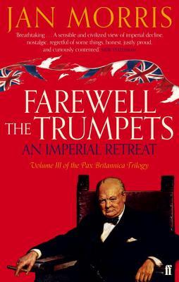 Farewell the Trumpets: An Imperial Retreat - Morris, Jan