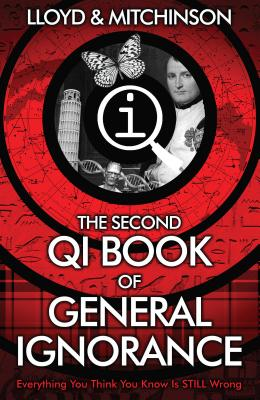 QI: The Second Book of General Ignorance - Lloyd, John, and Mitchinson, John