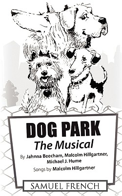 Dog Park: The Musical - Beecham, Jahnna, and Hillgartner, Malcolm, and Hume, Michael J