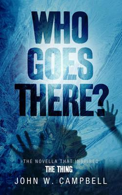 Who Goes There - Campbell, John W.