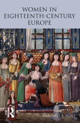 Women in Eighteenth-Century Europe - Hunt, Margaret R