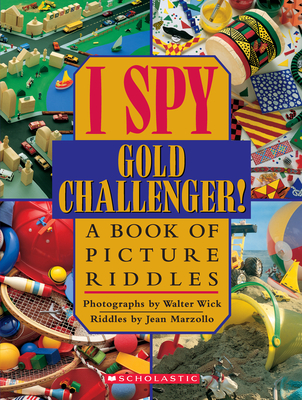 I Spy Gold Challenger!: A Book of Picture Riddles - Wick, Walter, and Marzollo, Jean