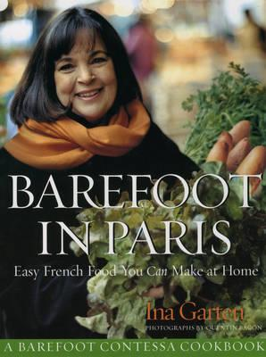 Barefoot Contessa in Paris: Easy French Food You Can Make at Home - Garten, Ina