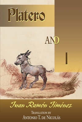 Platero and I - Jimenez, Juan Ramon, and de Nicolas, Antonio T (Translated by), and Simpson, Louis (Introduction by)