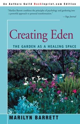 Creating Eden: The Garden as a Healing Space - Barrett, Marilyn, Ph.D.
