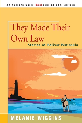 They Made Their Own Law: Stories of Bolivar Peninsula - Wiggins, Melanie, and Carter, Keith (Photographer), and Rienstra, Ellen