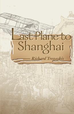 Last Plane to Shanghai - Tregaskis, Richard