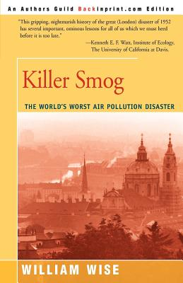 Killer Smog: The World's Worst Air Pollution Disaster - Wise, William