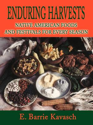 Enduring Harvests: Native American Foods and Festivals for Every Season - Kavasch, E Barrie