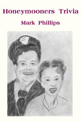 Honeymooners Trivia - Phillips, Mark