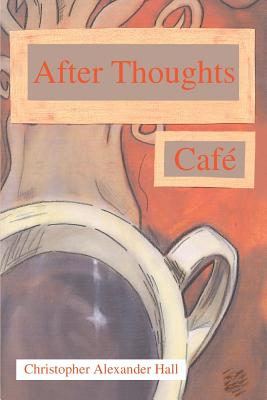 After Thoughts Cafe - Hall, Christopher Alexander