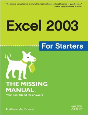 Excel 2003 for Starters: The Missing Manual - MacDonald, Matthew