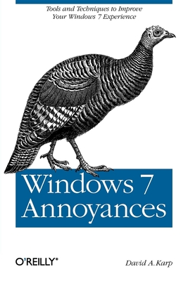 Windows 7 Annoyances: Tips, Secrets, and Solutions - Karp, David A, and David a Karp