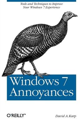 Windows 7 Annoyances: Tips, Secrets, and Solutions - Karp, David A, and David a Karp