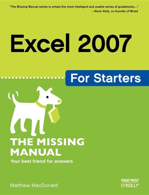 Excel 2007 for Starters: The Missing Manual - MacDonald, Matthew