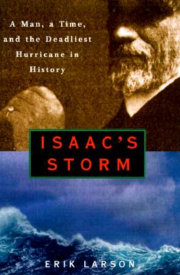 Isaac's Storm: A Man, a Time, and the Deadliest Hurricane in History - Larson, Erik