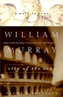 City of the Soul: A Walk in Rome - Murray, William