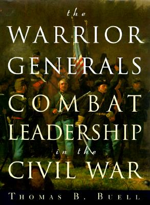 The Warrior Generals: Combat Leadership in the Civil War - Buell, Thomas