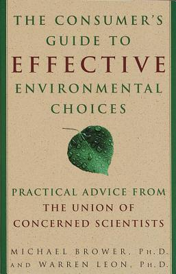 The Consumer's Guide to Effective Environmental Choices: Practical Advice from the Union of Concerned Scientists - Brower, Michael, Ph.D., and Union Of Concerned Scient, The, and Leon, Warren, Ph.D.