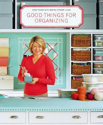 Good Things for Organizing - Martha Stewart Living Magazine (Editor)