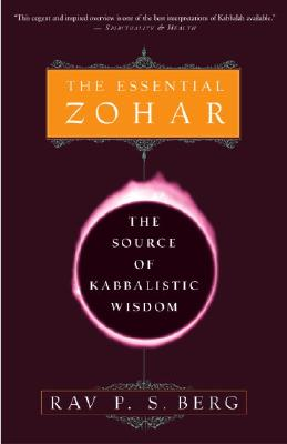 The Essential Zohar: The Source of Kabbalistic Wisdom - Berg, Rav P S, and Berg, Philip S, Rabbi