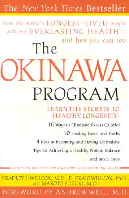 The Okinawa Program: How the World's Longest-Lived People Achieve Everlasting Health--And How You Can Too - Willcox, Bradley J, and Willcox, D Craig, M.D., and Suzuki, Makoto, M.D.