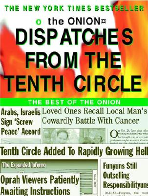 Dispatches from the Tenth Circle: The Best of the Onion - Siegel, Robert (Editor), and Hanson, Todd, and Kolb, Carol