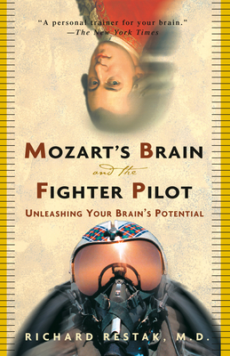 Mozart's Brain and the Fighter Pilot: Unleashing Your Brain's Potential - Restak, Richard M, M.D.