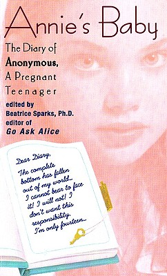 Annie's Baby: The Diary of Anonymous, a Pregnant Teenager - Sparks, Beatrice, PH.D. (Foreword by)