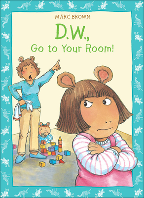 D.W., Go to Your Room! - Brown, Marc Tolon (Illustrator)