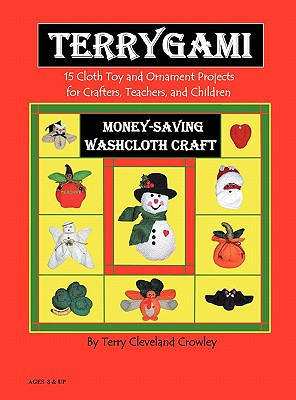 Terrygami, 15 Cloth Toy and Ornament Projects for Crafters, Teachers and Children - Crowley, Terry Cleveland