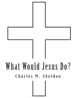 What Would Jesus Do? - Sheldon, Charles M