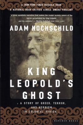King Leopold's Ghost: A Story of Greed, Terror, and Heroism in Colonial Africa - Hochschild, Adam