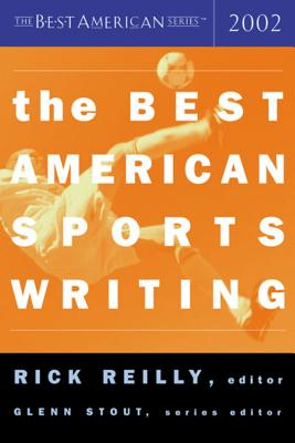The Best American Sports Writing - Reilly, Rick (Editor), and Stout, Glenn (Foreword by)
