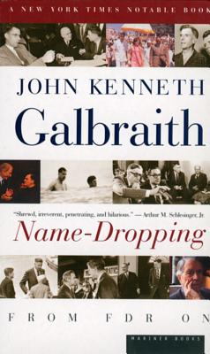 Name-Dropping: From F.D.R. on - Galbraith, John Kenneth