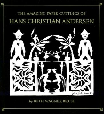The Amazing Paper Cuttings of Hans Christian Andersen - Brust, Beth Wagner