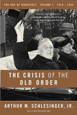 The Crisis of the Old Order, 1919-1933 - Schlesinger, Arthur Meier, Jr.