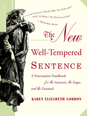 The New Well-Tempered Sentence: A Punctuation Handbook for the Innocent, the Eager, and the Doomed - Gordon, Karen Elizabeth